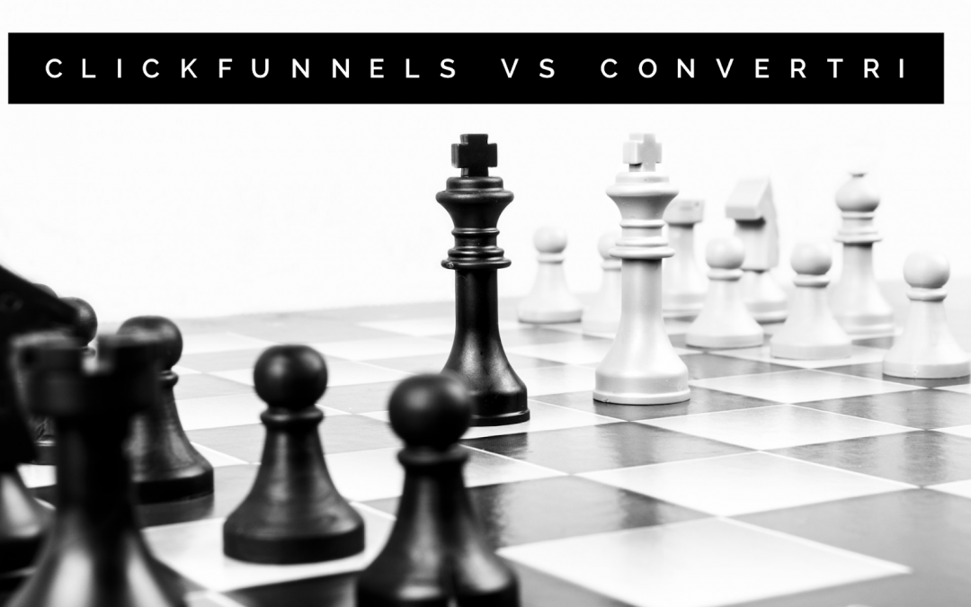 ClickFunnels VS Convertri — Which is Best for Your Business